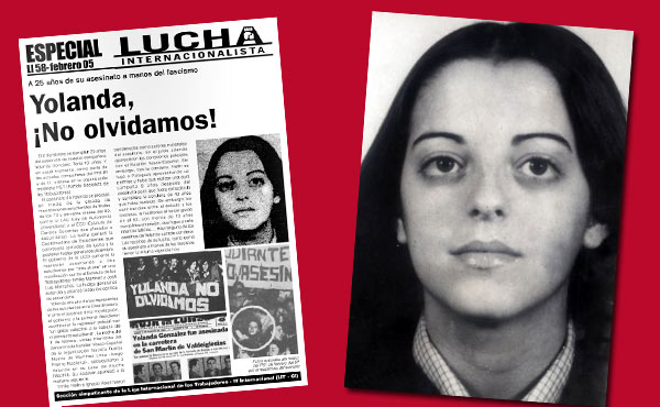Yolanda González era joven, mujer, vasca y revolucionaria, cuando fue asesinada con 19 años. Además de militante del PST junto a algunos de nosotros, era miembro de la Coordinadora de Estudiantes de Madrid