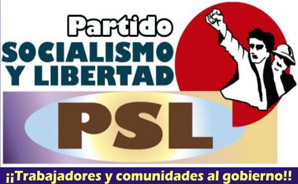 Para salir del desastre social al que nos han llevado el gobierno y los empresarios, el PSL propone: