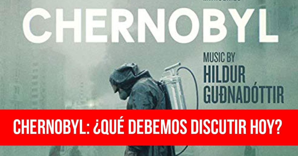 Chernobyl-qué-debemos-discutir-ho