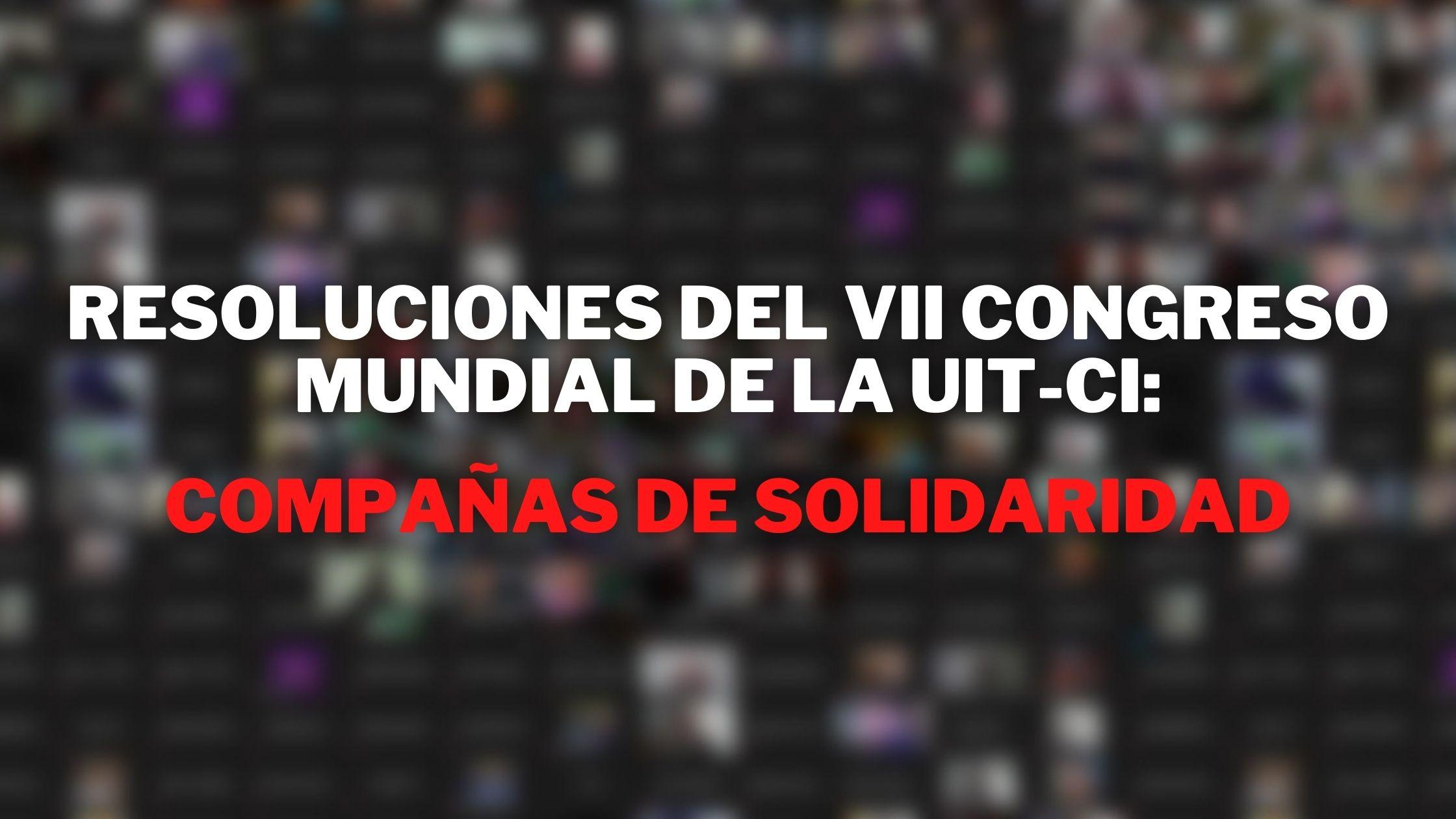 resoluciones del VII Congreso Mundial de la uit-ci  compañas de solidaridad